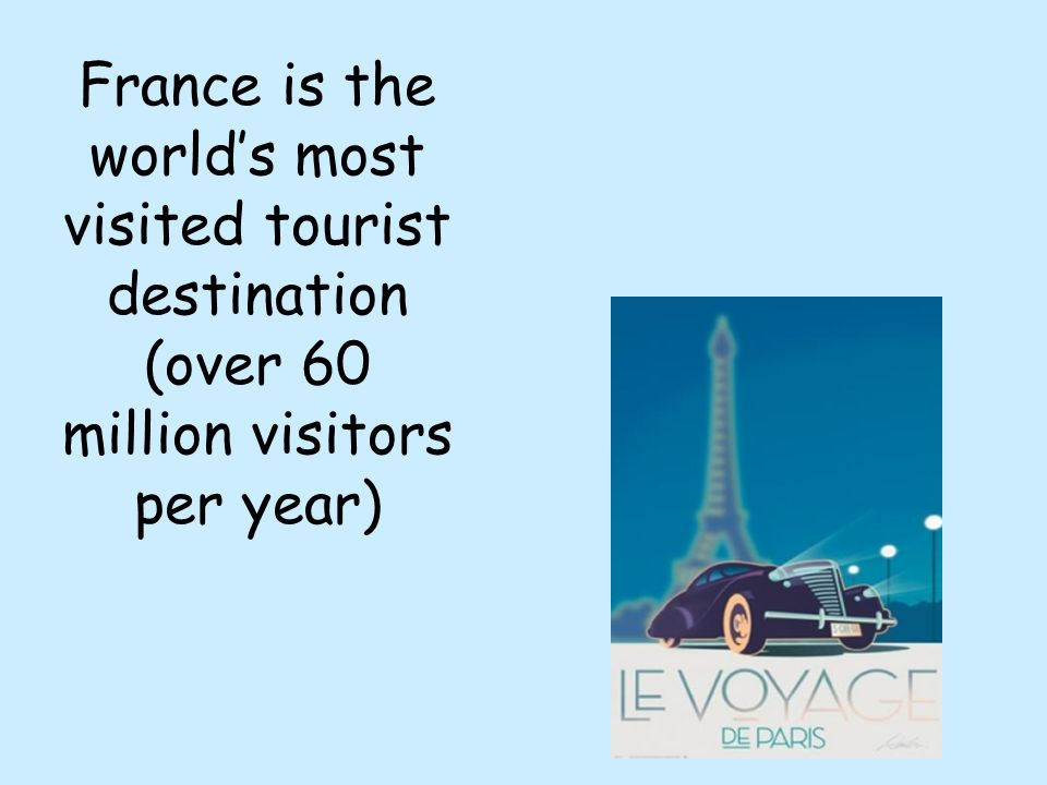 France is the world's most visited tourist destination (over 60 million visitors per year)