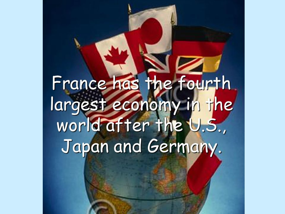 France has the fourth largest economy in the world after the U. S