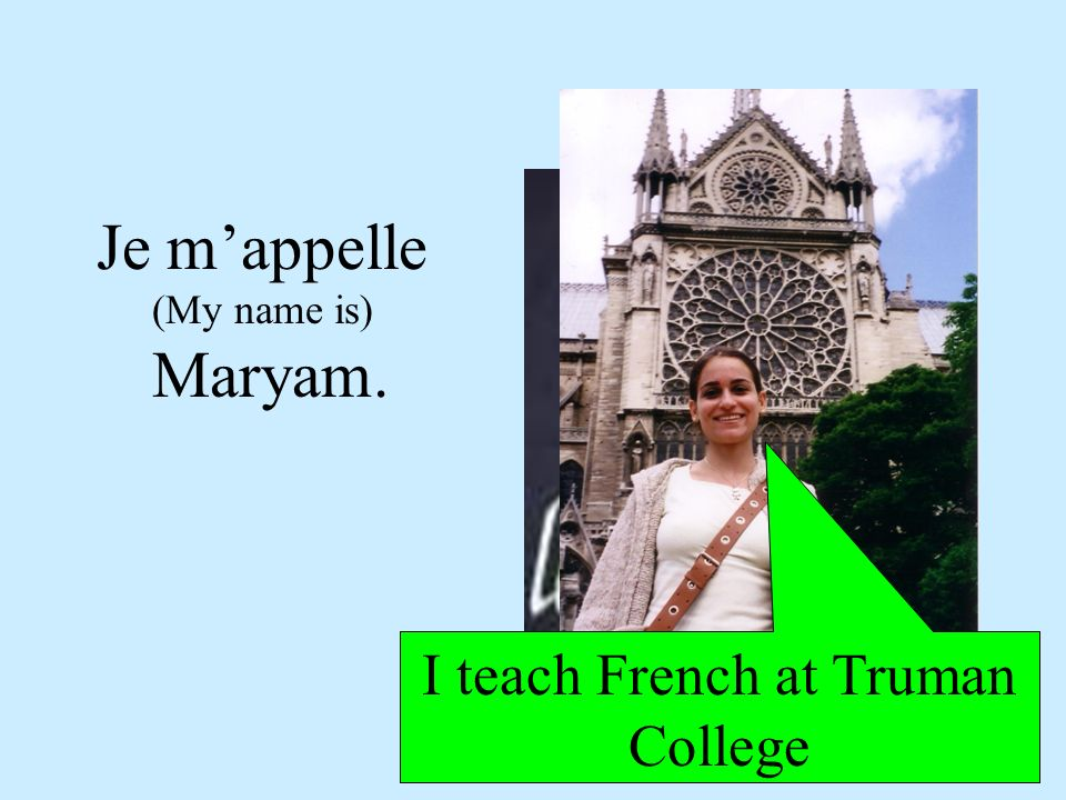 Je m'appelle (My name is) Maryam.