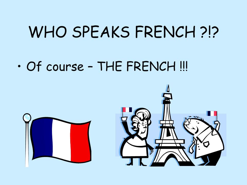 WHO SPEAKS FRENCH ! Of course – THE FRENCH !!!