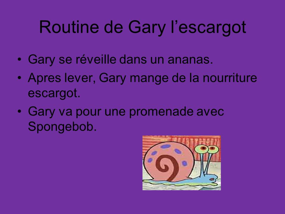 Routine de Gary l'escargot