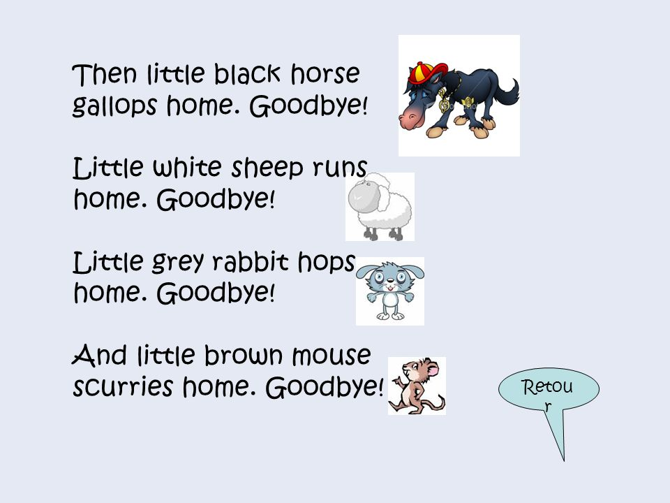 Then little black horse gallops home. Goodbye!