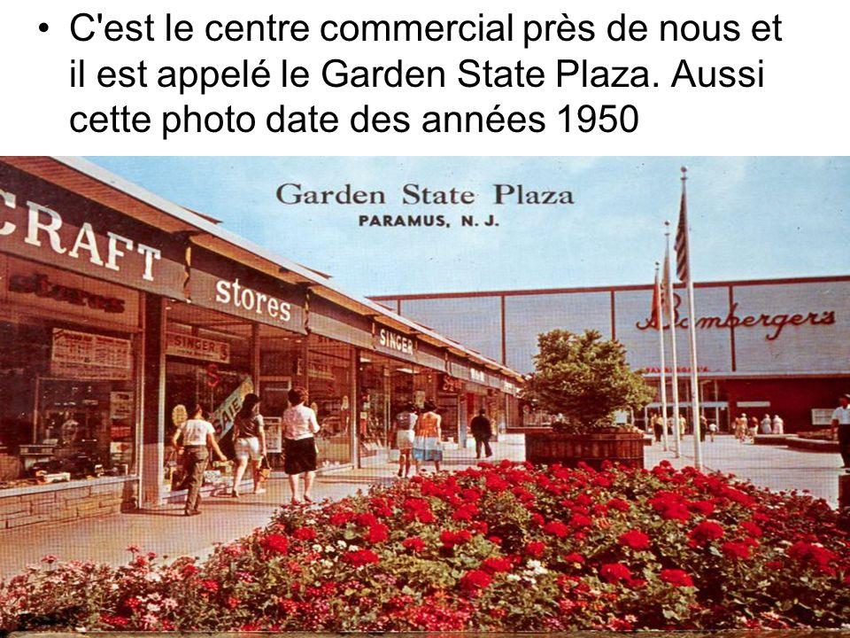 C est le centre commercial près de nous et il est appelé le Garden State Plaza.