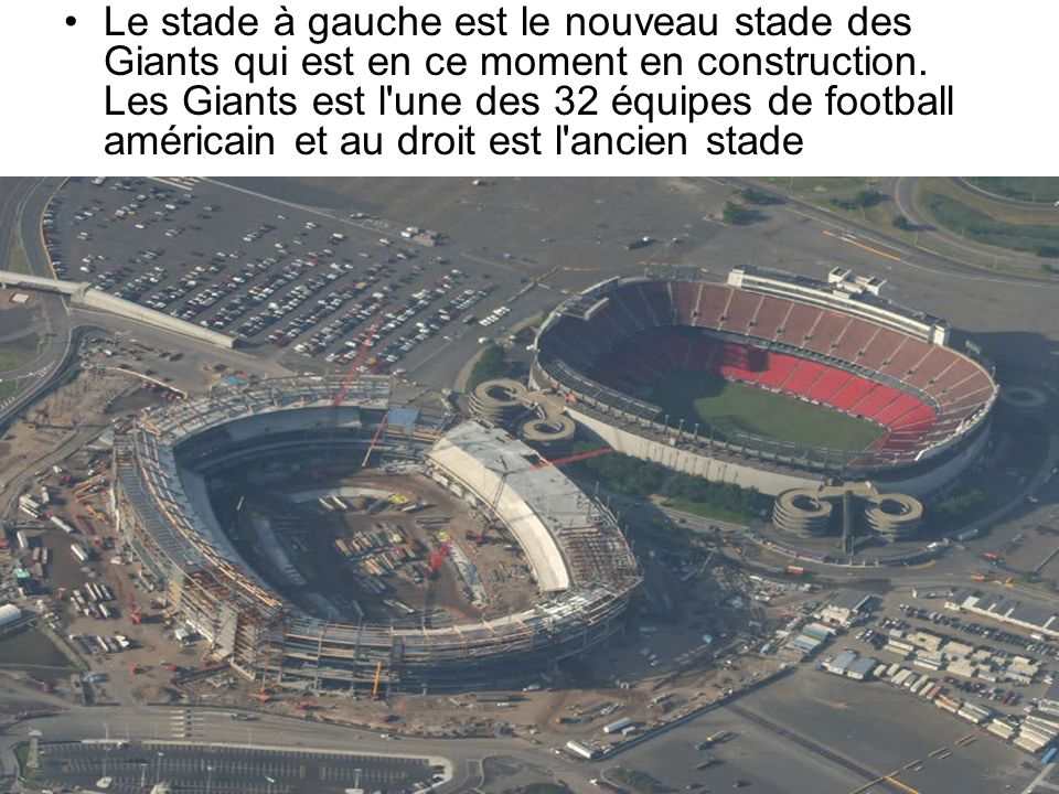 Le stade à gauche est le nouveau stade des Giants qui est en ce moment en construction.