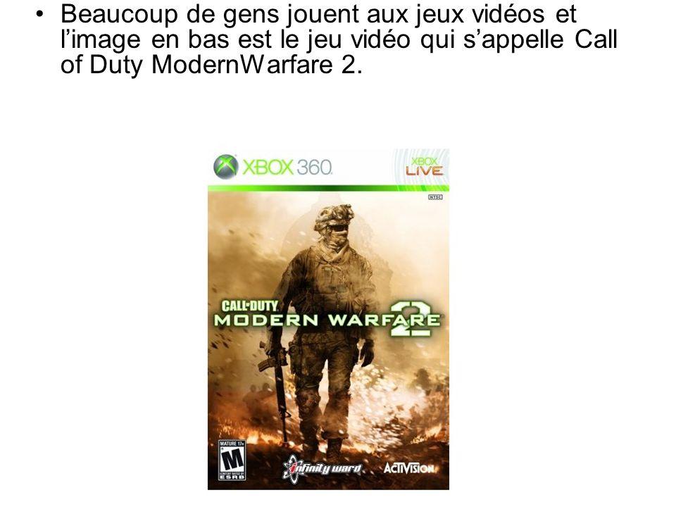 Beaucoup de gens jouent aux jeux vidéos et l'image en bas est le jeu vidéo qui s'appelle Call of Duty ModernWarfare 2.