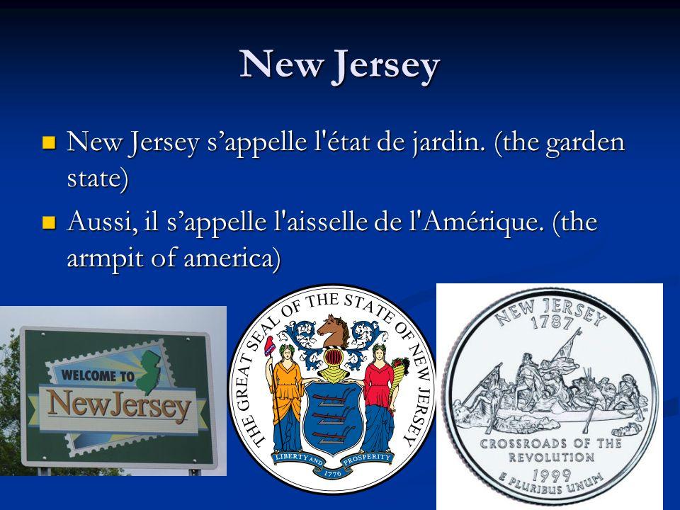 New Jersey New Jersey s'appelle l état de jardin. (the garden state)