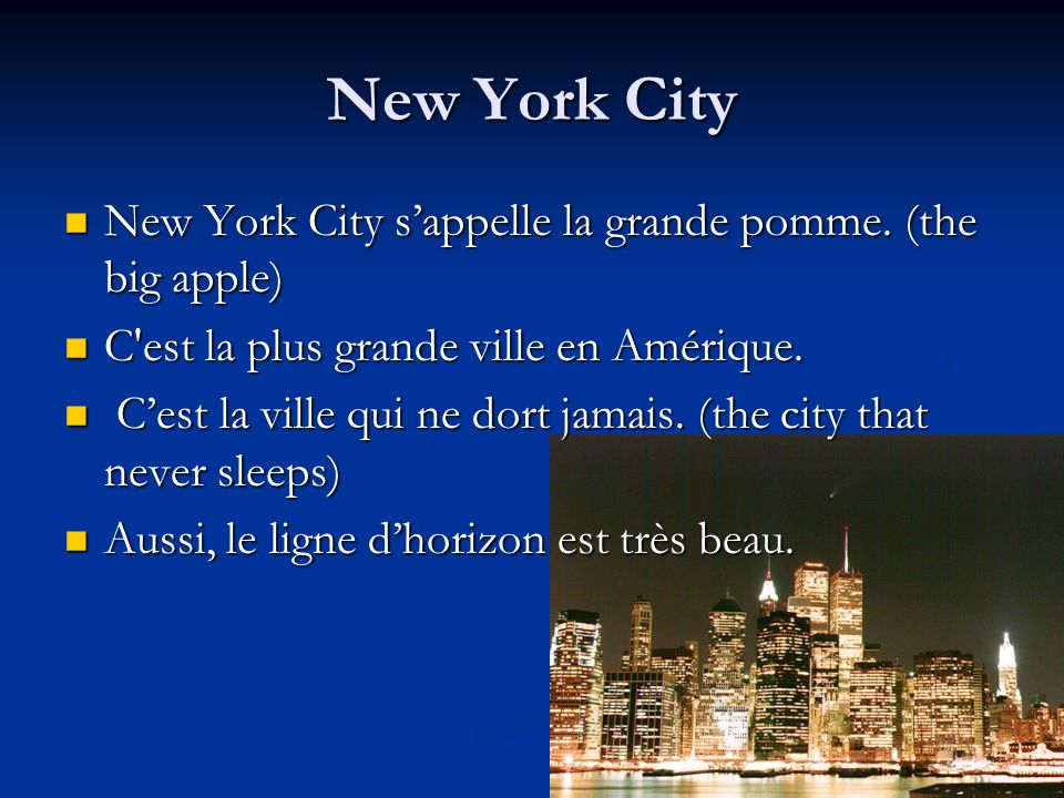New York City New York City s'appelle la grande pomme. (the big apple)