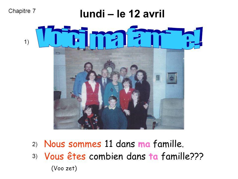 Voici ma famille! lundi – le 12 avril Nous sommes 11 dans ma famille.