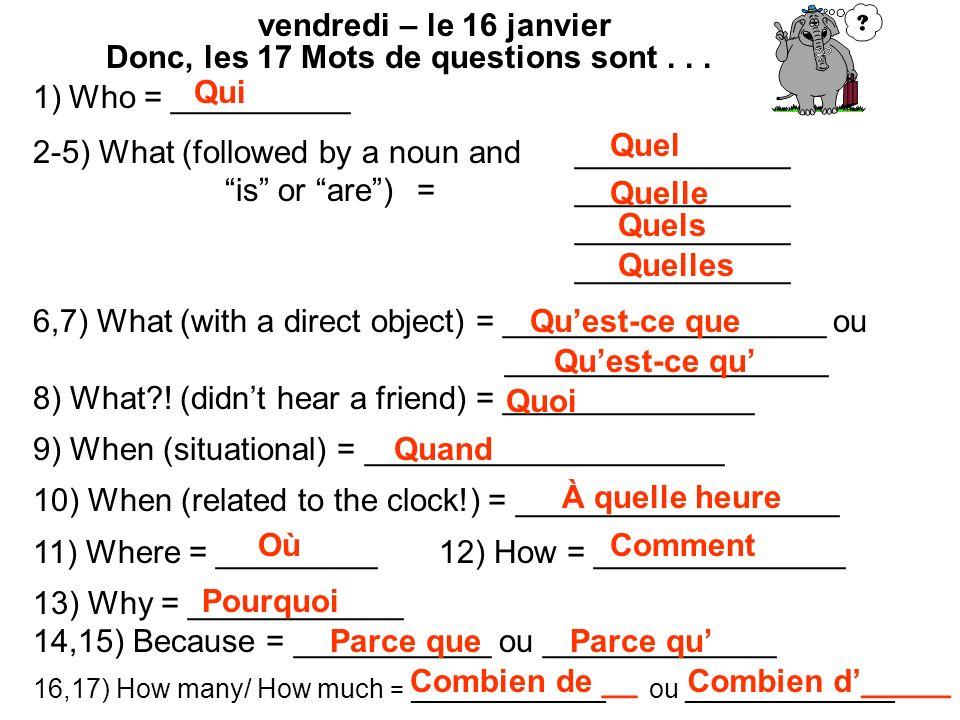 Donc, les 17 Mots de questions sont . . . Who = __________
