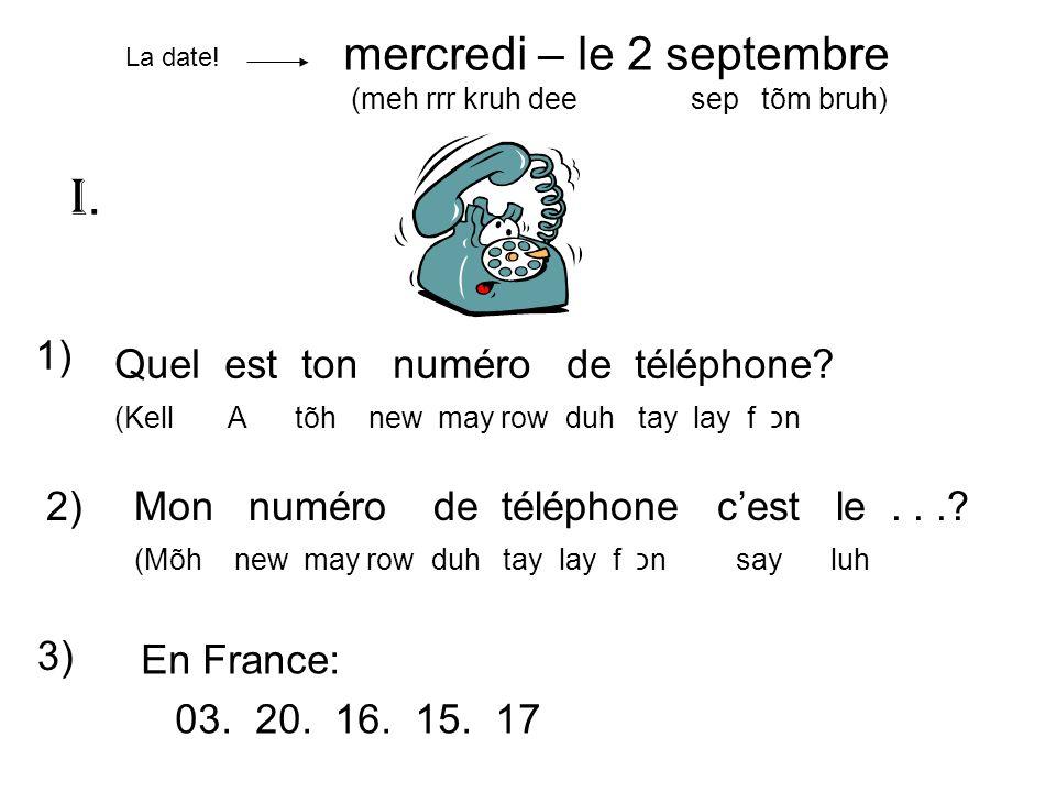 I. mercredi – le 2 septembre 1) Quel est ton numéro de téléphone 2)