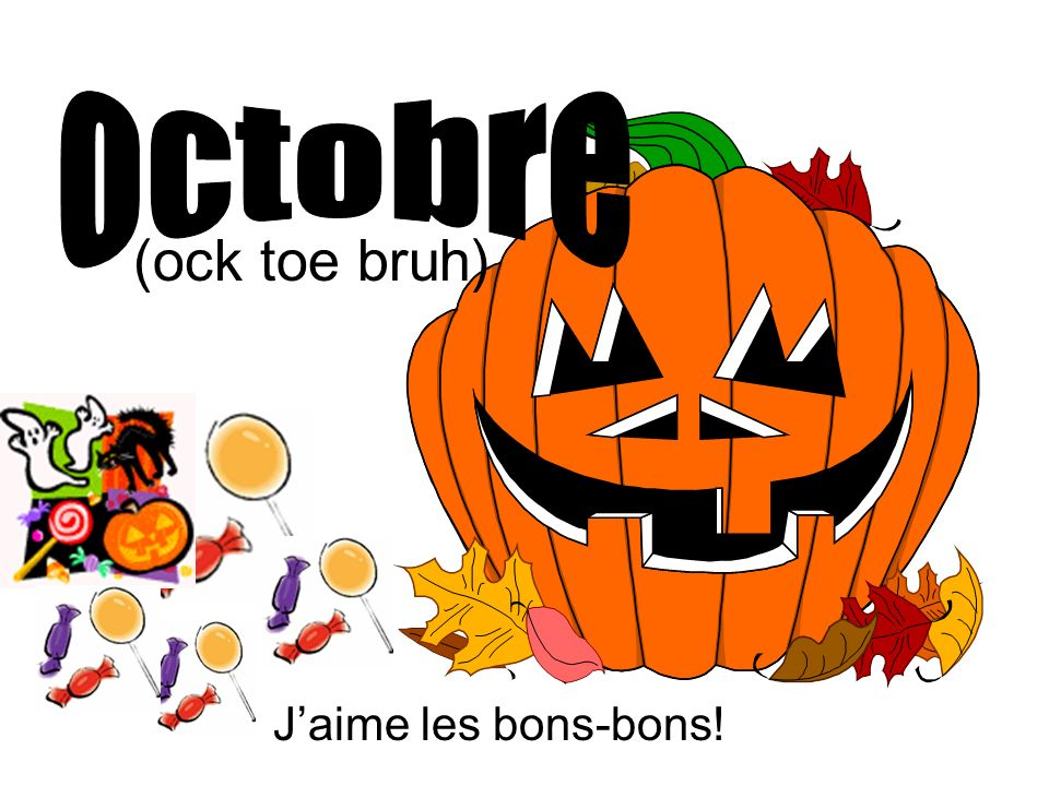 octobre (ock toe bruh) J'aime les bons-bons!