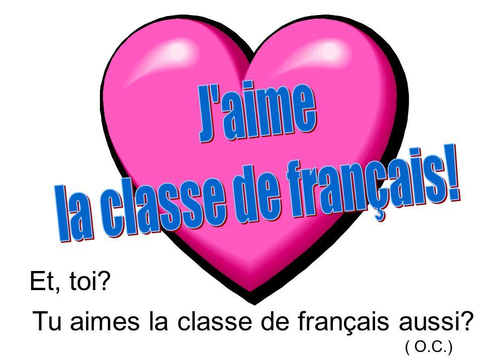 Tu aimes la classe de français aussi