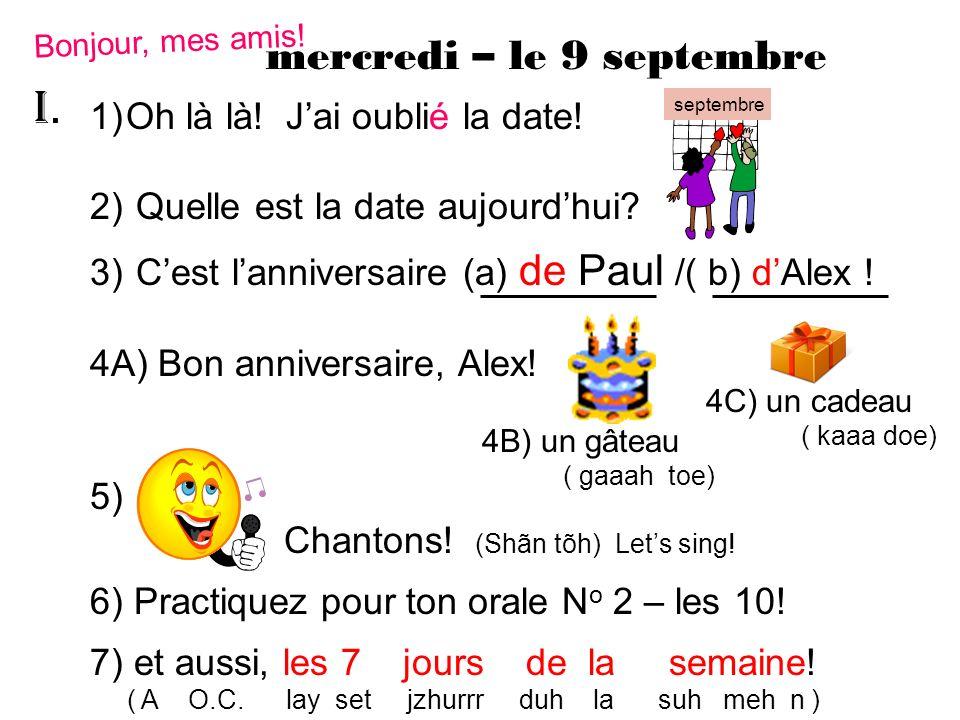 I. mercredi – le 9 septembre Oh là là! J'ai oublié la date!