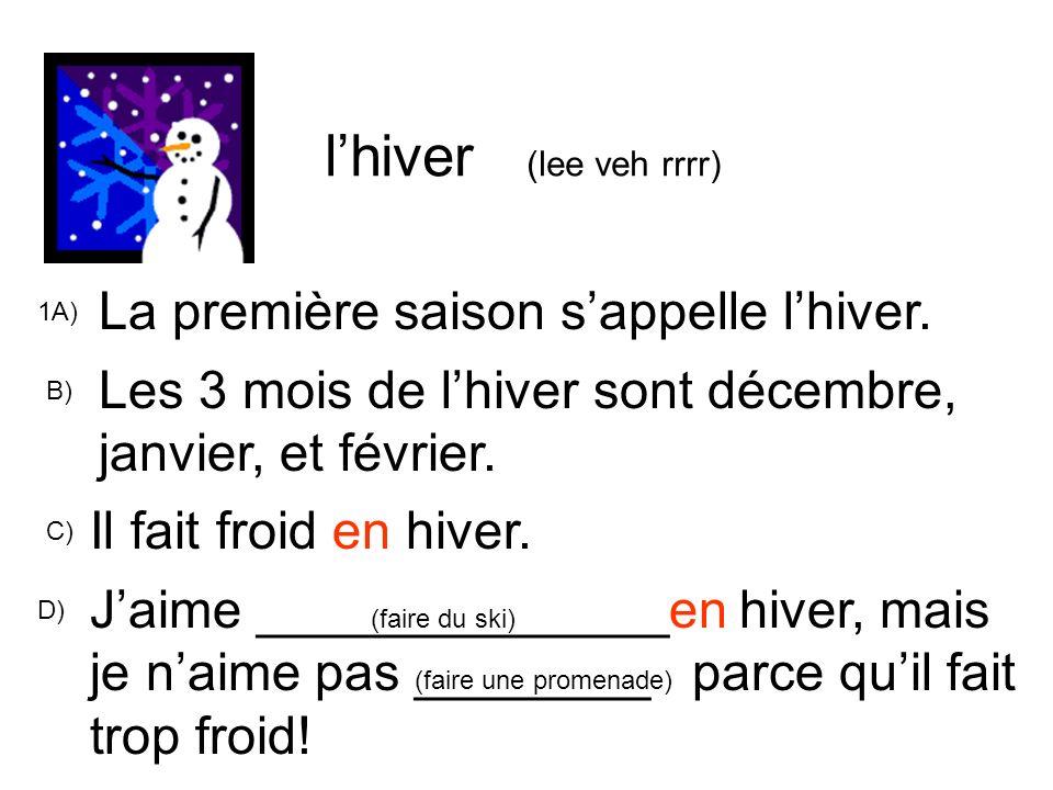 l'hiver (lee veh rrrr) La première saison s'appelle l'hiver.