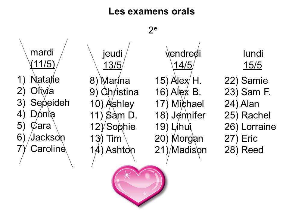 Les examens orals 2e. mardi. (11/5) Natalie. Olivia. Sepeideh. Donia. Cara. Jackson. Caroline.