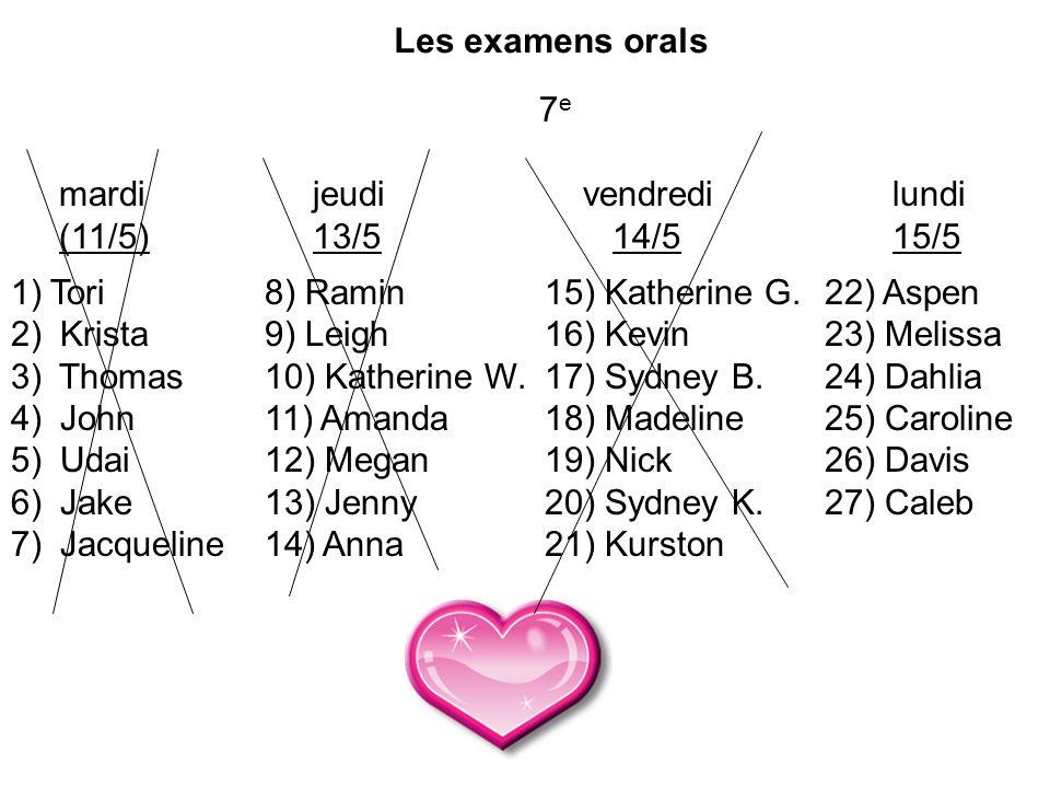 Les examens orals 7e. mardi. (11/5) Tori. Krista. Thomas. John. Udai. Jake. Jacqueline. jeudi.