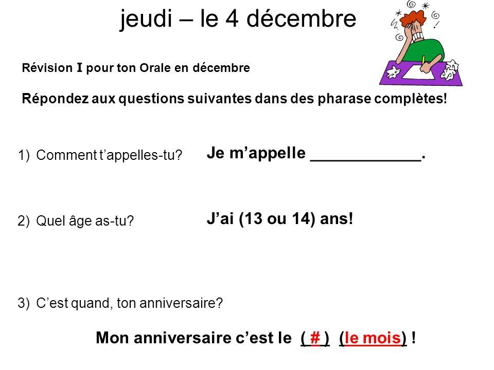 jeudi – le 4 décembre Je m'appelle ____________. J'ai (13 ou 14) ans!