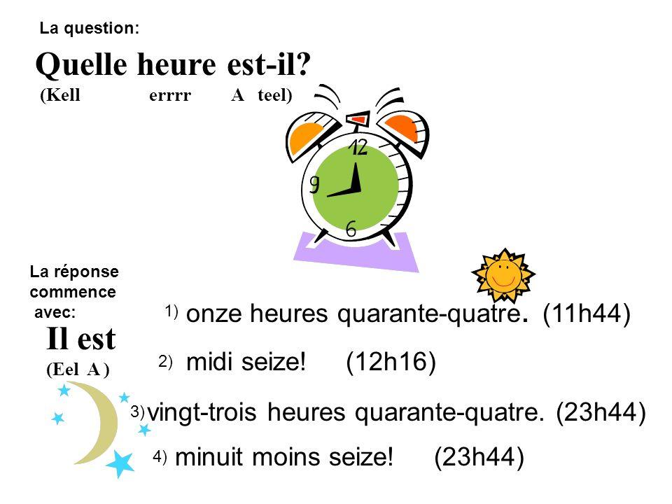 Quelle heure est-il Il est onze heures quarante-quatre. (11h44)