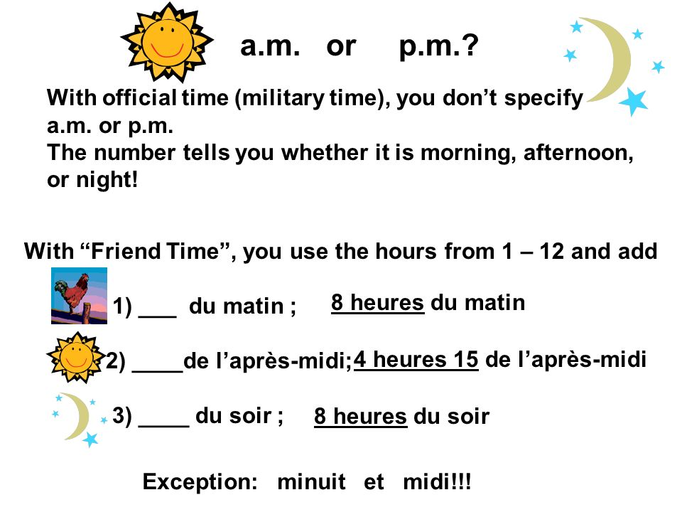 a.m. or p.m. With official time (military time), you don't specify