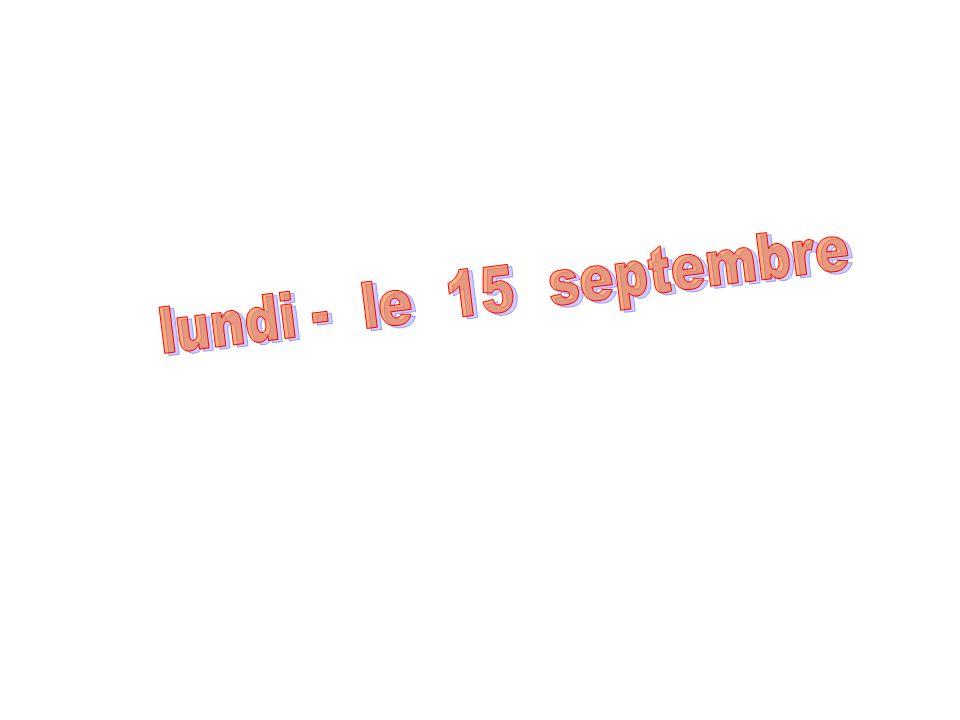 lundi - le 15 septembre