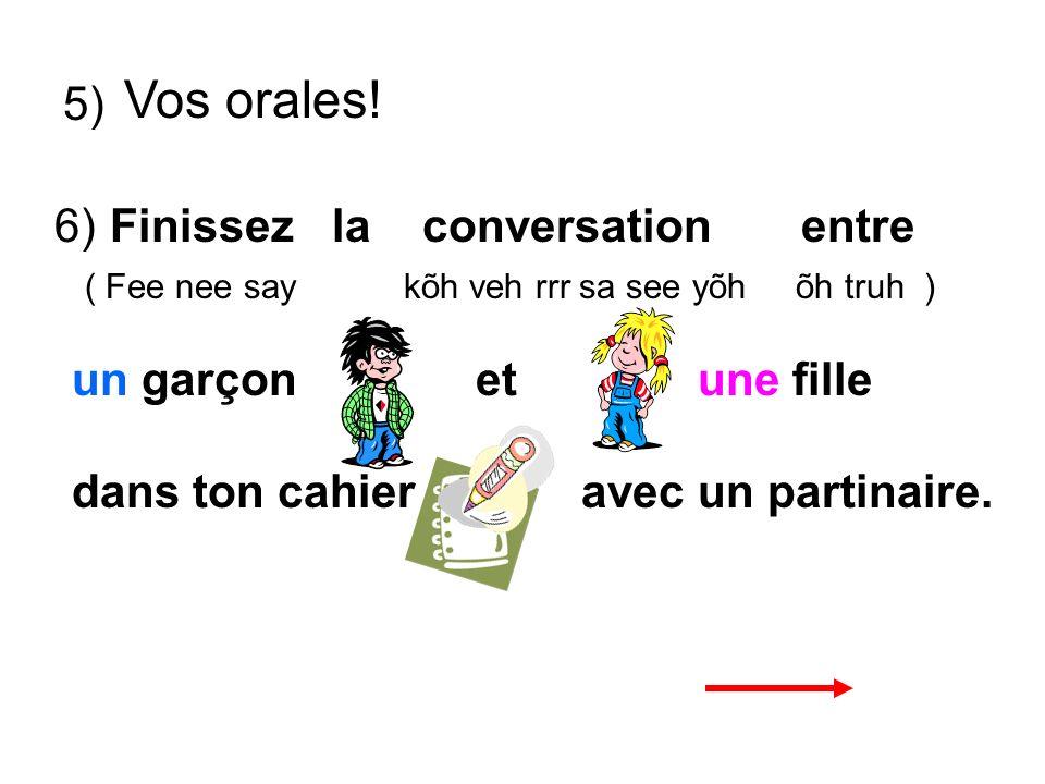 Vos orales! 5) 6) Finissez la conversation entre