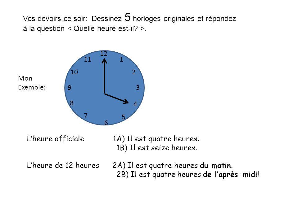 Vos devoirs ce soir: Dessinez 5 horloges originales et répondez à la question < Quelle heure est-il >.