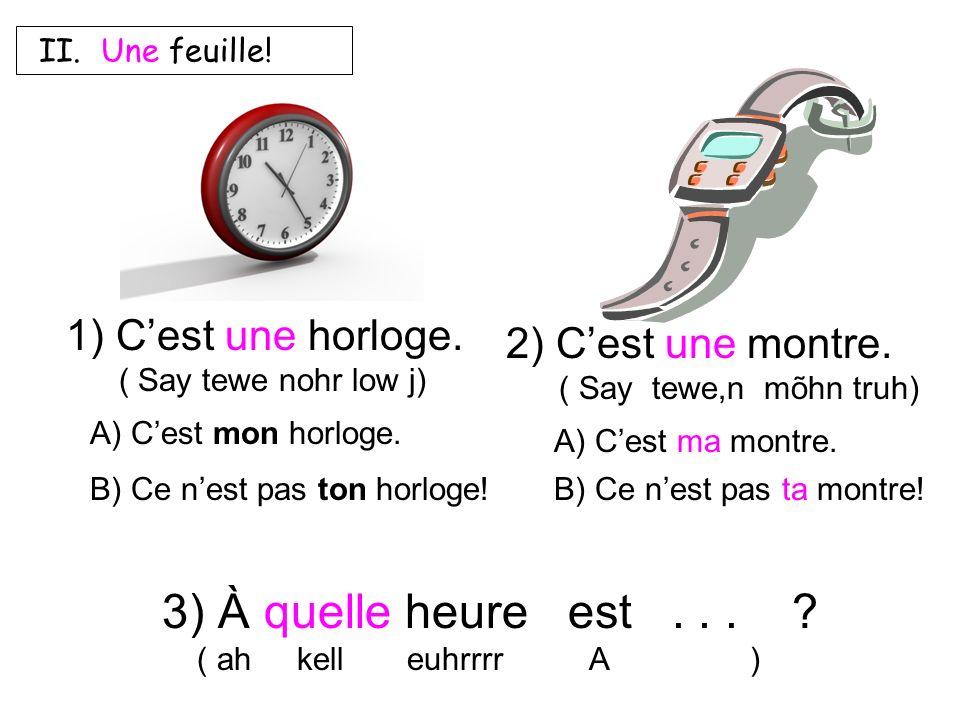 À quelle heure est . . . C'est une horloge. 2) C'est une montre.