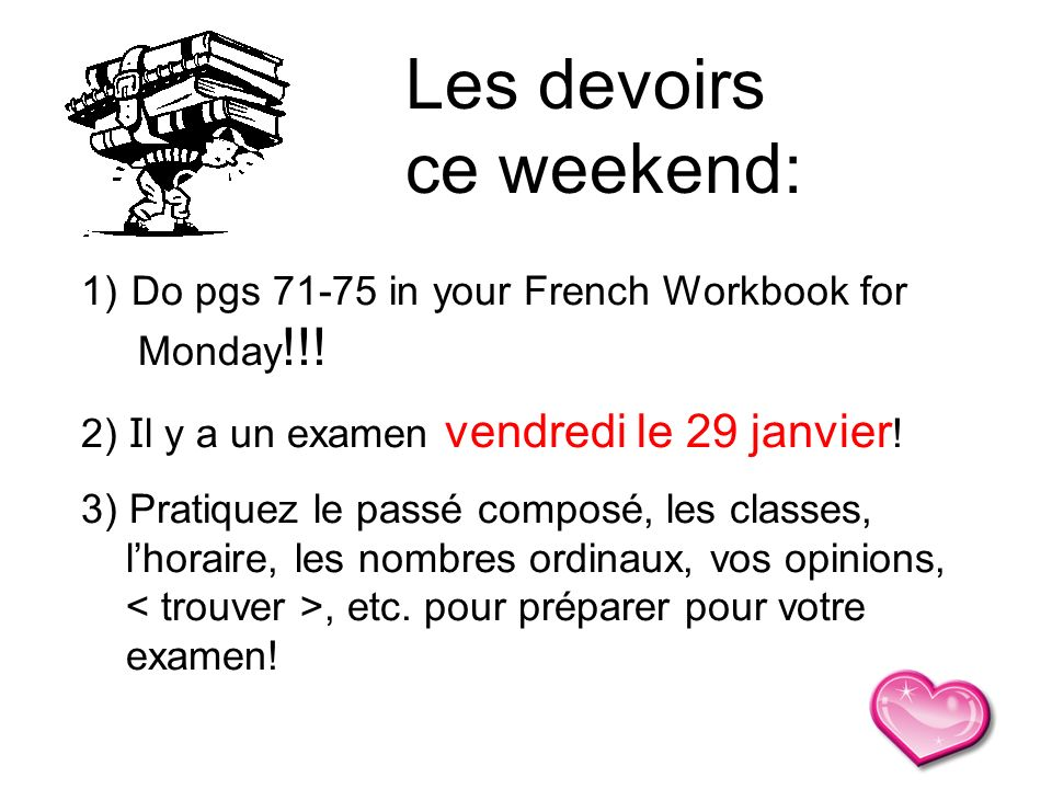 Les devoirs ce weekend: Do pgs 71-75 in your French Workbook for
