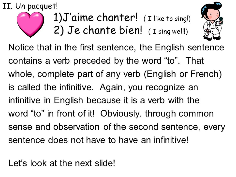 J'aime chanter! ( I like to sing!) Je chante bien! ( I sing well!)