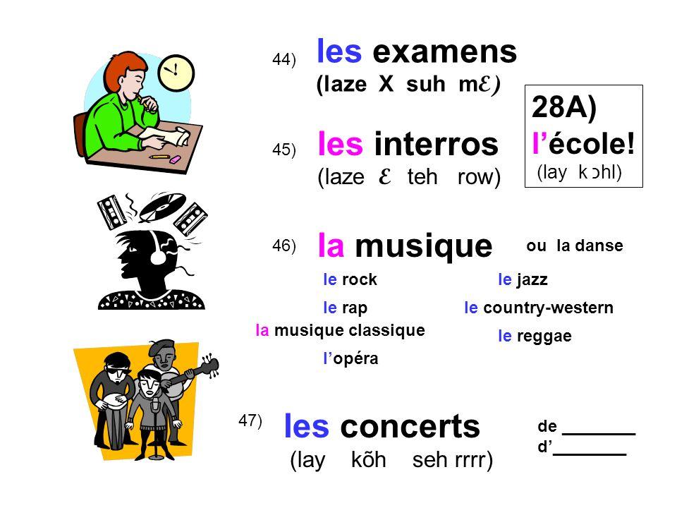 les examens les interros la musique les concerts 28A) l'école!