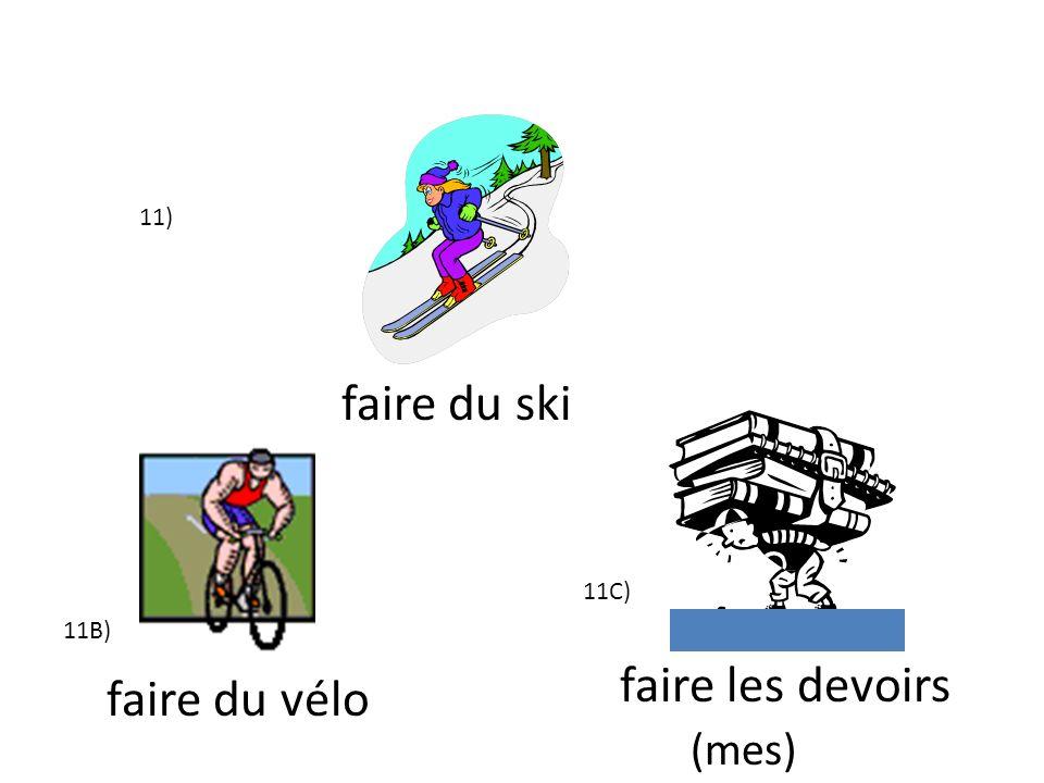 11) faire du ski 11C) 11B) faire les devoirs (mes) faire du vélo