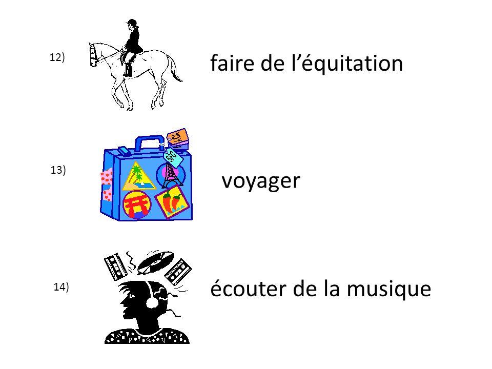 12) faire de l'équitation 13) voyager écouter de la musique 14)