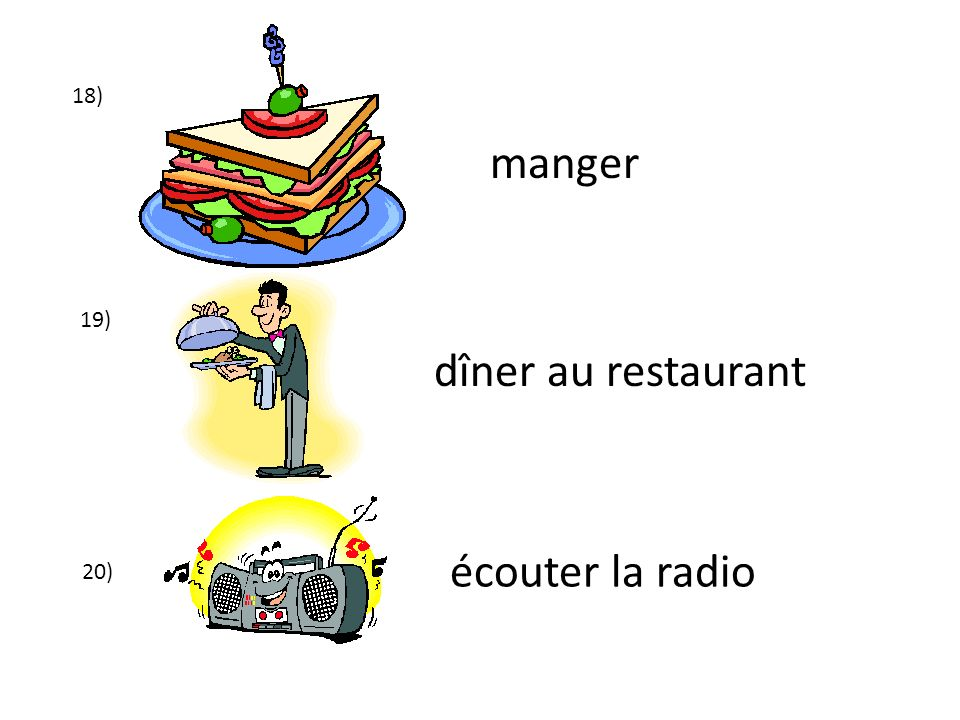 18) manger 19) dîner au restaurant écouter la radio 20)