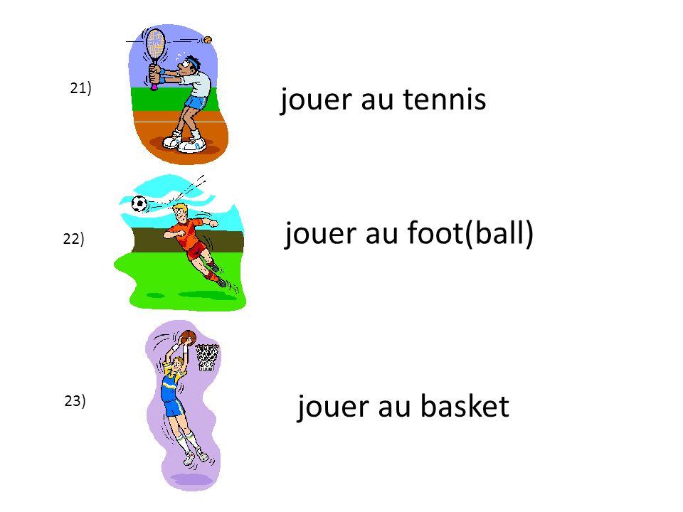 21) jouer au tennis jouer au foot(ball) 22) jouer au basket 23)