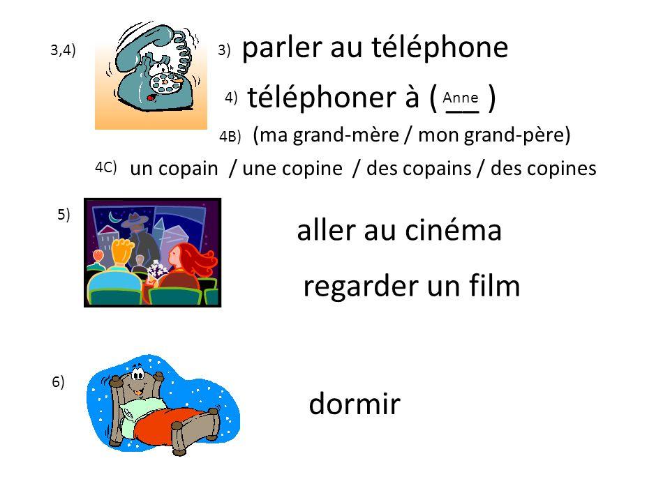 parler au téléphone téléphoner à ( __ ) aller au cinéma