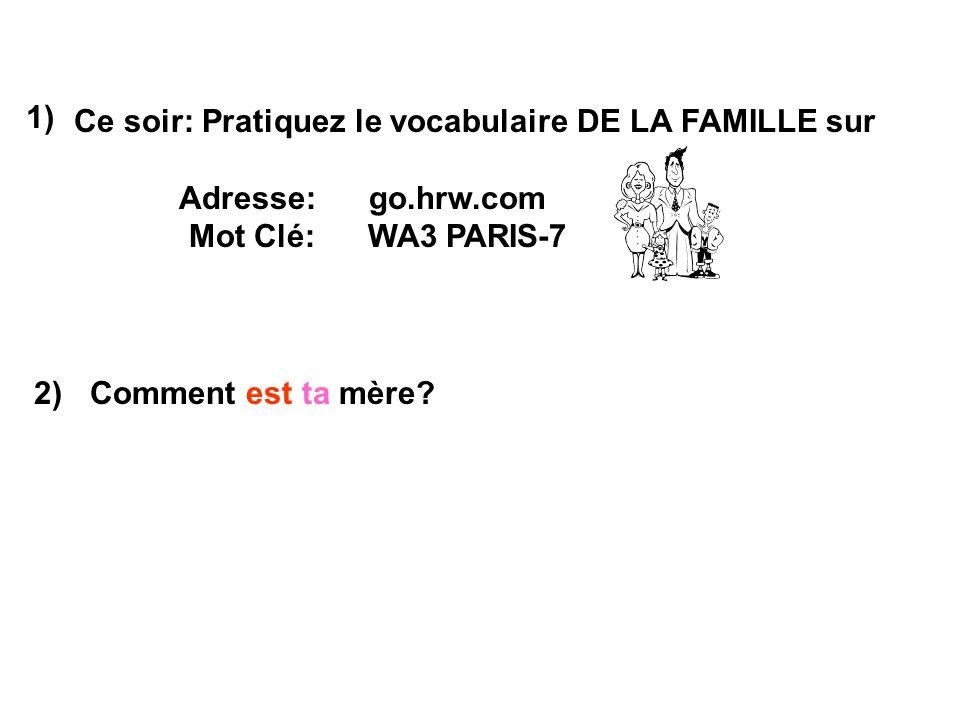 1) Ce soir: Pratiquez le vocabulaire DE LA FAMILLE sur. Adresse: go.hrw.com. Mot Clé: WA3 PARIS-7.