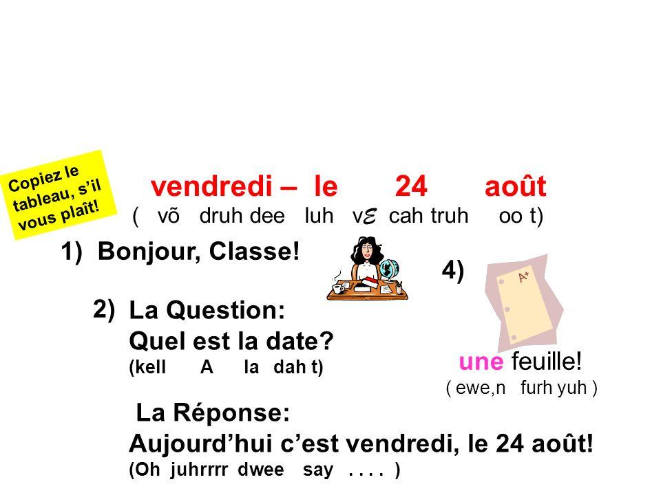 vendredi – le 24 août 1) Bonjour, Classe! 4) 2) La Question:
