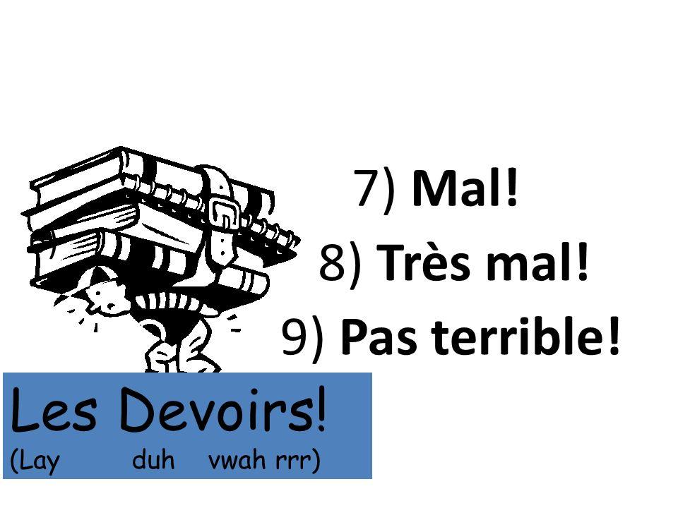 7) Mal! 8) Très mal! 9) Pas terrible! Les Devoirs! 6)
