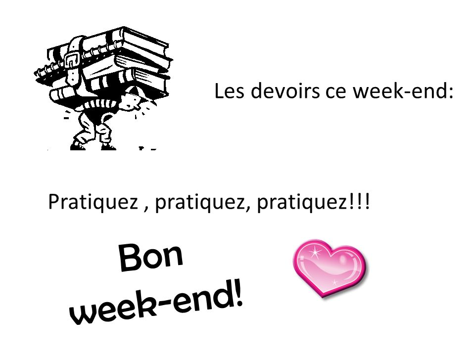 Bon week-end! Les devoirs ce week-end: