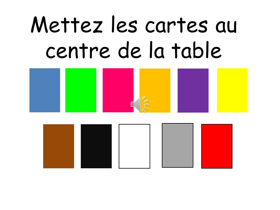 Mettez les cartes au centre de la table