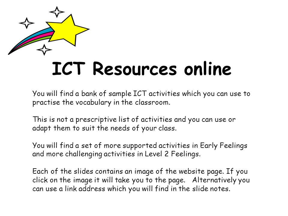 ICT Resources onlineYou will find a bank of sample ICT activities which you can use to practise the vocabulary in the classroom.