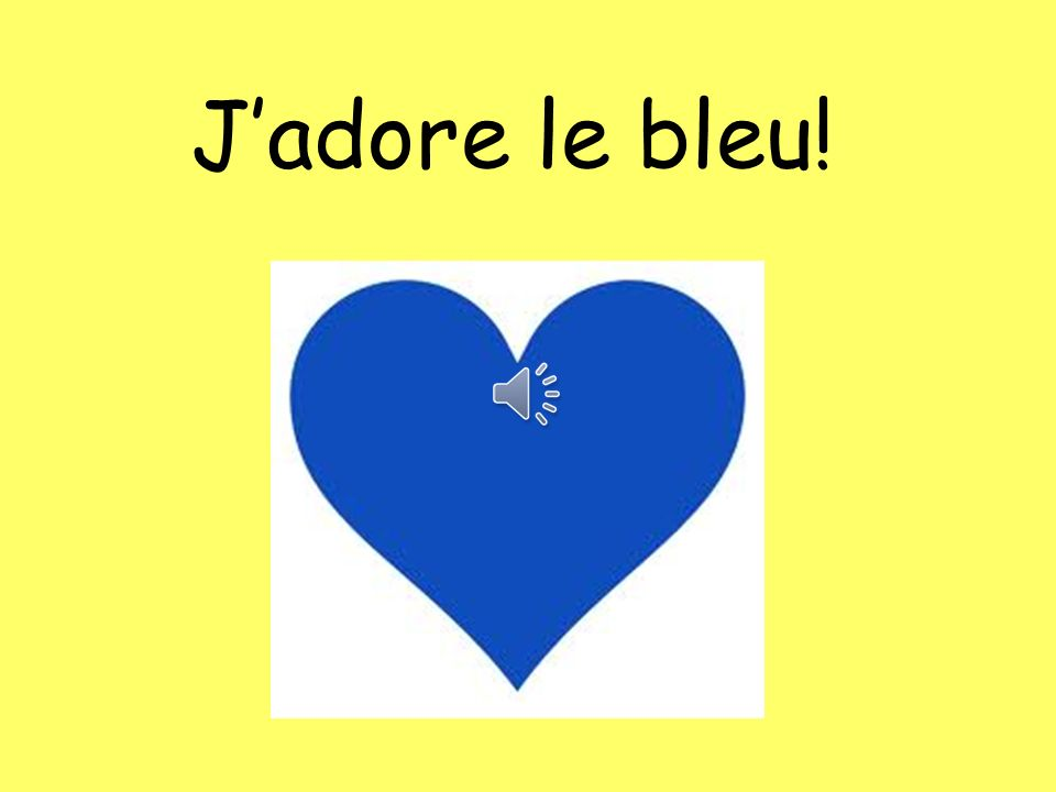J'adore le bleu!The colour can be swapped for any other colour to change the answer e.g.