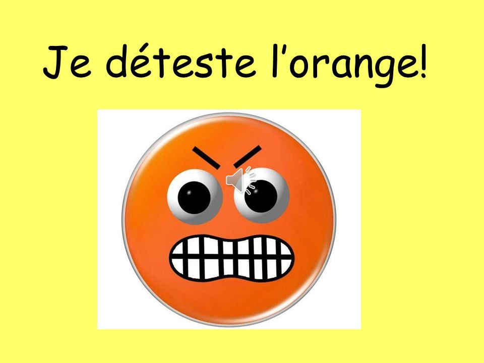 Je déteste l'orange!The colour can be swapped for any other colour to change the answer e.g.