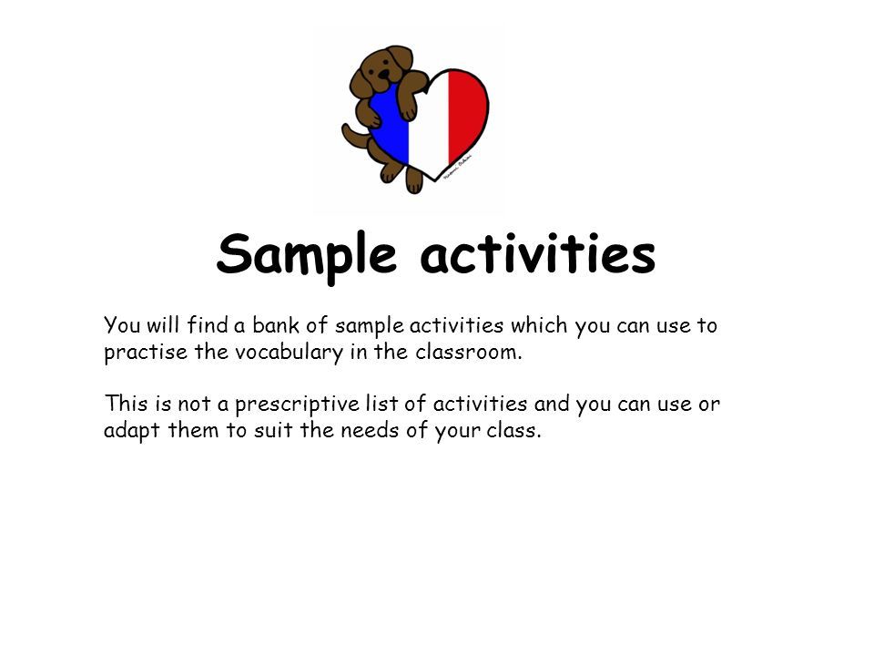 Sample activitiesYou will find a bank of sample activities which you can use to practise the vocabulary in the classroom.