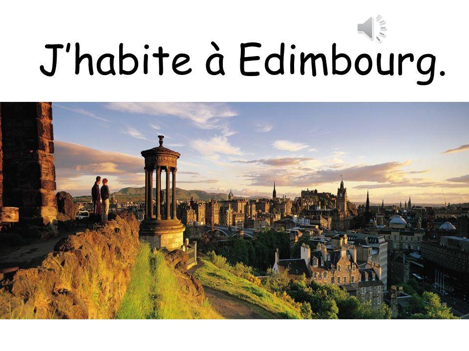 J'habite à Edimbourg.