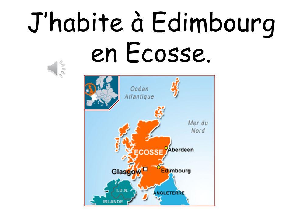 J'habite à Edimbourg en Ecosse.
