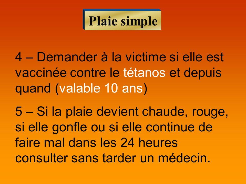 Plaie simple 4 – Demander à la victime si elle est vaccinée contre le tétanos et depuis quand (valable 10 ans)