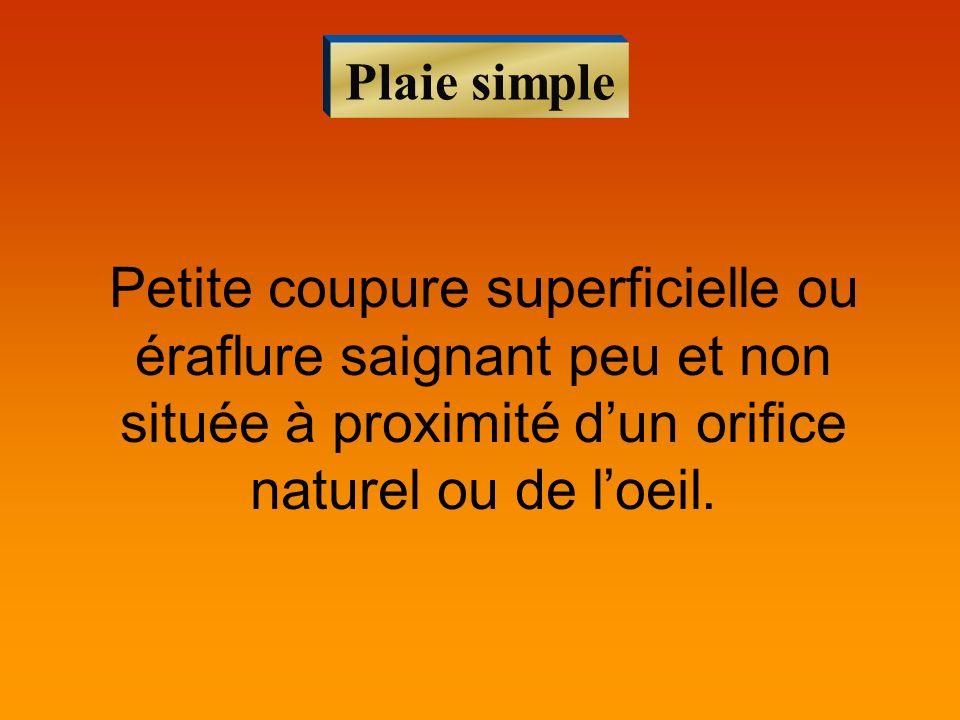 Plaie simplePetite coupure superficielle ou éraflure saignant peu et non située à proximité d'un orifice naturel ou de l'oeil.