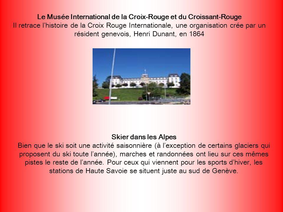 Le Musée International de la Croix-Rouge et du Croissant-Rouge Il retrace l'histoire de la Croix Rouge Internationale, une organisation crée par un résident genevois, Henri Dunant, en 1864