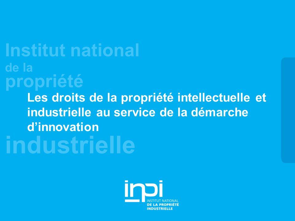 02/12/2008 Les droits de la propriété intellectuelle et industrielle au service de la démarche d'innovation.
